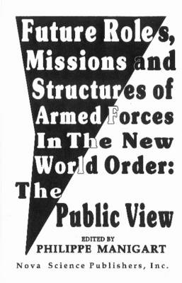 Future Roles, Missions & Structures of Armed Forces in the New World Order: The Public View (Paperback)