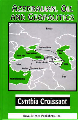 Azerbaijan, Oil and Geopolitics (Hardback)