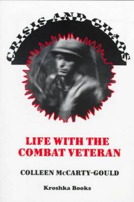 Crisis & Chaos: Life with the Combat Veteran -- The Stories of Families Living & Coping with Posttraumatic Stress Disorder (PTSD) (Paperback)