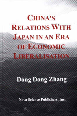 China's Relations with Japan in An Era of Economic Liberalisation (Hardback)