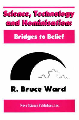 Science, Technology & Hominisations: Bridges to Belief (Hardback)