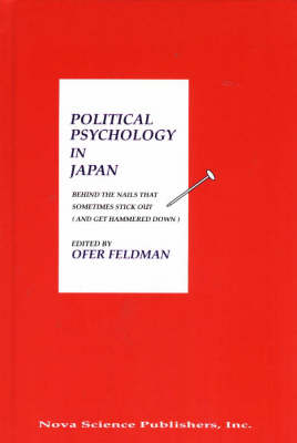 Political Psychology in Japan: Behind the Nails That Sometimes Stick Out (and Get Hammered Down) (Hardback)