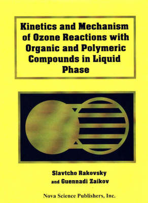 Kinetics and Mechanism of Ozone Reactions with Organic and Polymeric Compounds in Liquid Phase (Hardback)