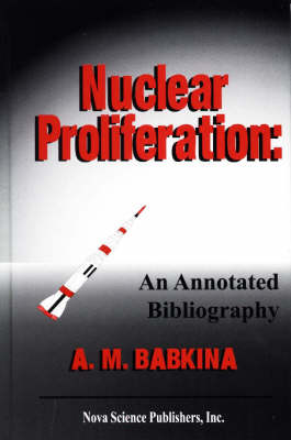 Nuclear Proliferation: An Annotated Bibliography (Hardback)