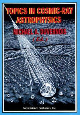 Topics in Cosmic-Ray Astrophysics (Hardback)