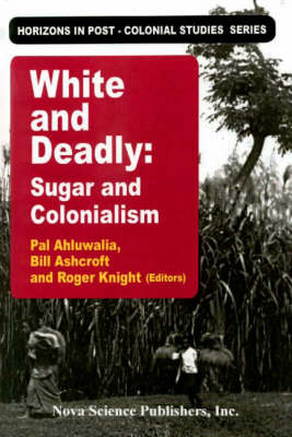 White and Deadly: Sugar and Colonialism - Horizons in Post-Colonial Studies (Hardback)
