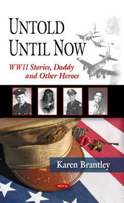 Untold Until Now, World War Ii Stories: Daddy & Other Heroes (Hardback)