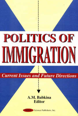 Politics of Immigration: Current Issues & Future Directions (Hardback)