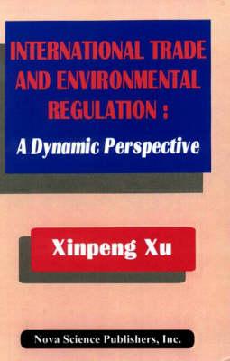 International Trade & Environemental Regulation: A Dynamic Perspective (Hardback)