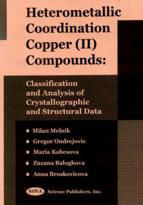 Heterometallic Coordination Copper (Ii) Compounds: Classification & Analysis of Crystallographic & Structural Data (Hardback)