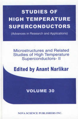 Studies of High Temperature Superconductors, Volume 30: Microstructures & Related Studies of High Temperature Superconductors-II (Hardback)