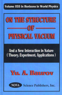 On the Structure of Physical Vacuum: And a New Interaction in Nature (Theory, Experiment, Applications) (Hardback)