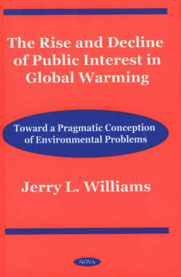 Rise & Decline of Public Interest in Global Warming: Toward a Pragmatic Conception of Environmental Problems (Hardback)
