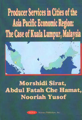 Producer Services in Cities of the Asia Pacific Economic Region: The Case of Kuala Lumpur, Malaysia (Hardback)