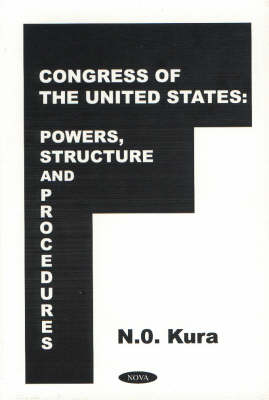 Congress of the United States: Powers, Structures & Procedures (Hardback)
