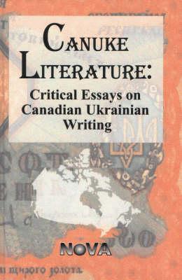 Canuke Literature: Critical Essays on Ukrainian Writing (Hardback)