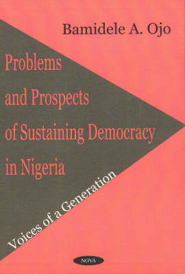 Problems & Prospects of Sustaining Democracy in Nigeria: Voices of a Generation (Hardback)