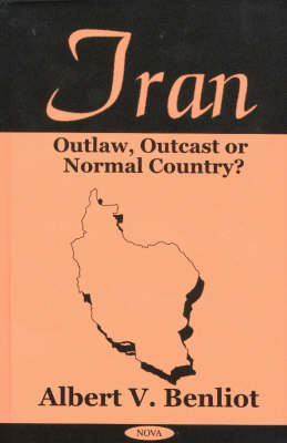 Iran: Outlaw, Outcast or Normal Country? (Hardback)