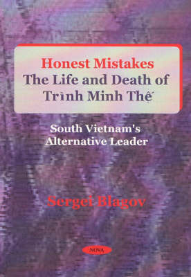 Honest Mistakes: The Life and Death of Trinh Minh The - South Vietnam's Alternative Leader (Hardback)