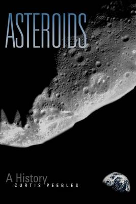 Asteroids: A History - Smithsonian history of aviation & spaceflight series (Hardback)