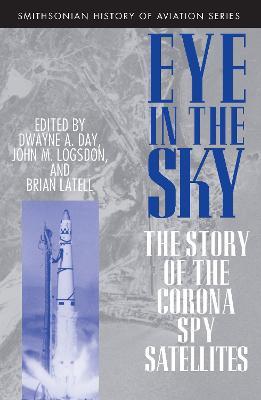 Eye in the Sky: Story of the Corona Spy Satellites - Smithsonian History of Aviation & Spaceflight S. (Paperback)