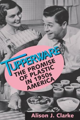 Tupperware: The Promise of Plastic in 1950's America (Paperback)