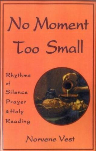No Moment Too Small: Rhythms of Silence, Prayer and Holy Reading (Paperback)