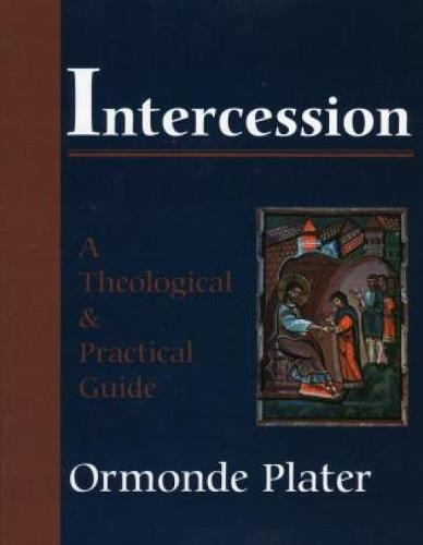 Intercession: A Theological and Practical Guide (Paperback)