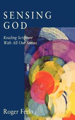 Sensing God: Reading Scripture with All of Our Senses (Paperback)
