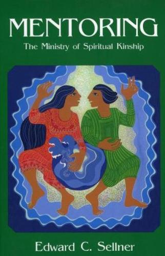 Mentoring: The Ministry of Spiritual Kindship (Paperback)