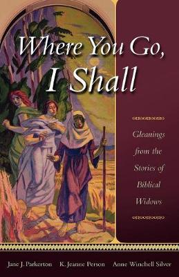 Where You Go, I Shall: Gleanings from the Stories of Biblical Widows (Paperback)