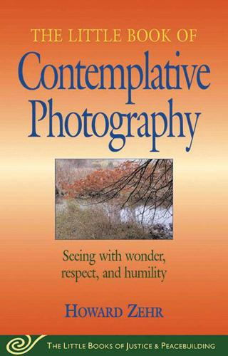 Little Book of Contemplative Photography: Seeing With Wonder, Respect And Humility (Paperback)