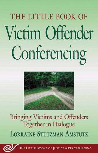 Little Book of Victim Offender Conferencing: Bringing Victims And Offenders Together In Dialogue (Paperback)