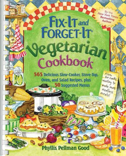 Fix-It and Forget-It Vegetarian Cookbook: 565 Delicious Slow-Cooker, Stove-Top, Oven, And Salad Recipes, Plus 50 Suggested Menus (Spiral bound)