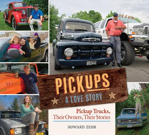 Pickups A Love Story: Pickup Trucks, Their Owners, Theirs Stories (Hardback)