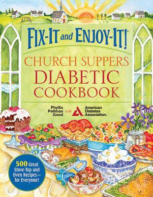 Fix-it and Enjoy-It! Church Suppers Diabetic Cookbook: 500 Great Stove-Top and Oven Recipes-- for Everyone! (Hardback)