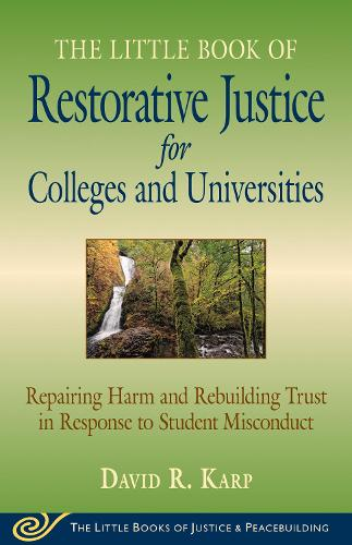 Little Book of Restorative Justice for Colleges and Universities: Repairing Harm And Rebuilding Trust In Response To Student Misconduct (Paperback)