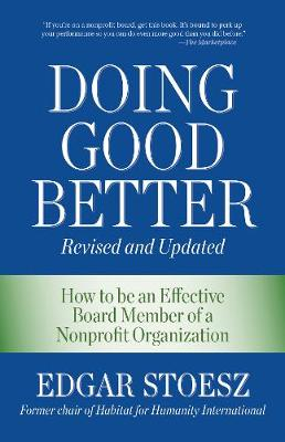 Doing Good Better: How to be an Effective Board Member of a Nonprofit Organization (Paperback)