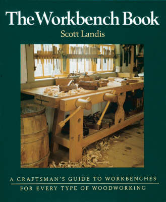 The Workbench Book: A Craftsman's Guide to Workbenches for Every Type of Woodworking (Paperback)
