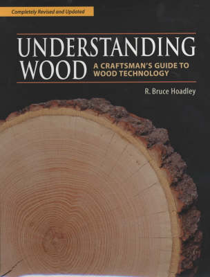 Understanding Wood: A Craftsman's Guide to Wood Technology (Hardback)