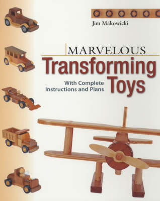 Marvellous Transforming Toys: With Complete Instructions and Plans (Paperback)
