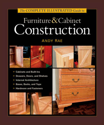 The Complete Illustrated Guide to Furniture and Cabinet Construction (Hardback)