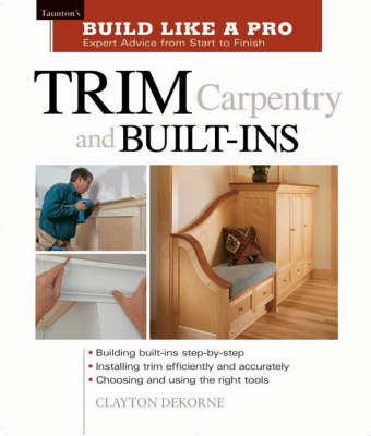 Trim Carpentry and Built-ins - Build Like a Pro - Expert Advice from Start to Finish (Paperback)
