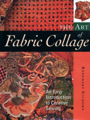 The Art of Fabric Collage: An Easy Introduction to Creative Sewing (Paperback)