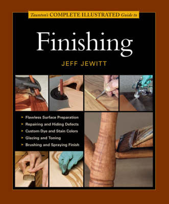 Taunton's Complete Illustrated Guide to Finishing (Hardback)
