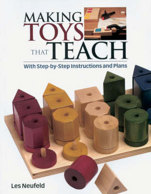 Making Toys That Teach: With Step-by-step Instructions and Plans (Paperback)