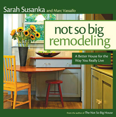 Not So Big Remodeling: A Better House for the Way You Really Live (Hardback)