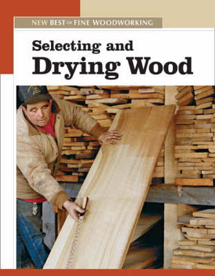 Selecting and Drying Wood - New Best of Fine Woodworking S. (Paperback)