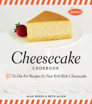 Junior's Cheesecake Cookbook: 50 To-die-for Recipes for New York-style Cheescake (Hardback)