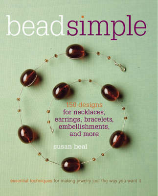 Bead Simple: Essential Techniques for Making Jewelry Just the Way You Want it (Paperback)